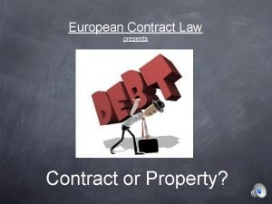 European Contract Law presents Contract or Property What