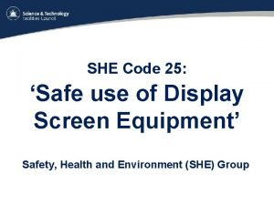 SHE Code 25 Safe use of Display Screen