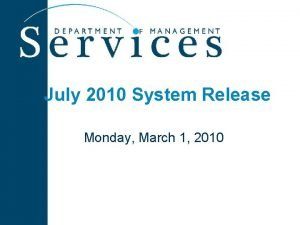 July 2010 System Release Monday March 1 2010