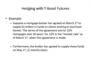 Hedging with Tbond Futures Example Suppose a mortgage