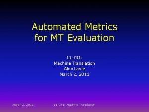 Automated Metrics for MT Evaluation 11 731 Machine