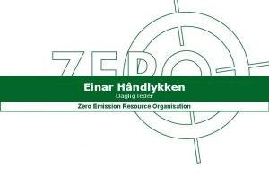 Einar Hndlykken Daglig leder Zero Emission Resource Organisation