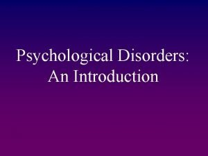 Psychological Disorders An Introduction Defining Disorder Psychological Disorder