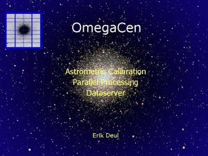 Omega Cen Astrometric Calibration Parallel Processing Dataserver Erik