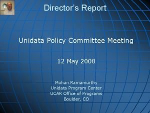 Directors Report Unidata Policy Committee Meeting 12 May