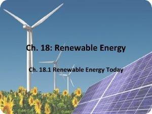 Ch 18 Renewable Energy Ch 18 1 Renewable