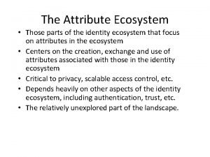 The Attribute Ecosystem Those parts of the identity