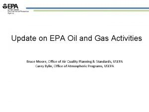 Update on EPA Oil and Gas Activities Bruce