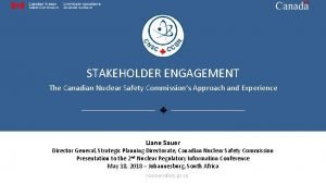 STAKEHOLDER ENGAGEMENT The Canadian Nuclear Safety Commissions Approach
