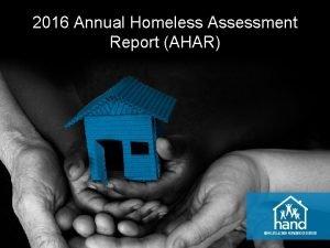 2016 Annual Homeless Assessment Report AHAR AHAR 2016