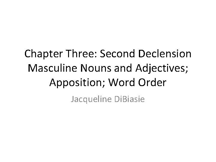 Chapter Three Second Declension Masculine Nouns and Adjectives