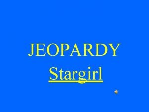 JEOPARDY Stargirl Jeopardy Rules You may not buzz