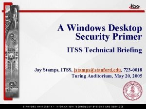 A Windows Desktop Security Primer ITSS Technical Briefing