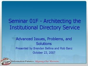 Seminar 01 F Architecting the Institutional Directory Service