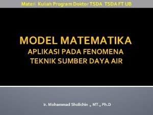 Materi Kuliah Program Doktor TSDA FT UB MODEL