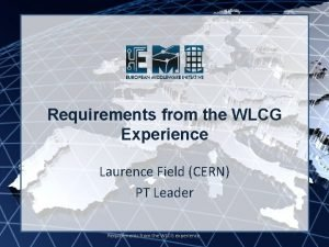 EMI INFSORI261611 Requirements from the WLCG Experience Laurence