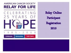 Relay Online Participant Registration 2010 Relay Online Registration