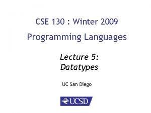 CSE 130 Winter 2009 Programming Languages Lecture 5