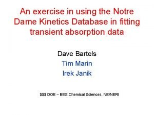 An exercise in using the Notre Dame Kinetics