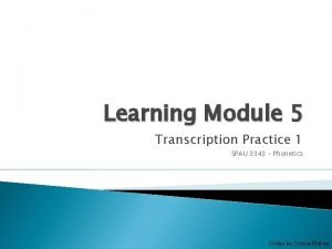 Learning Module 5 Transcription Practice 1 SPAU 3343