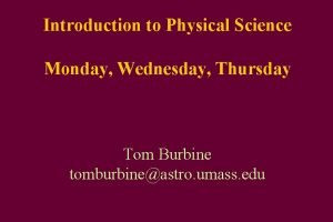 Introduction to Physical Science Monday Wednesday Thursday Tom