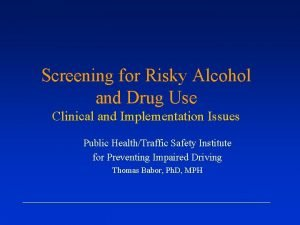 Screening for Risky Alcohol and Drug Use Clinical