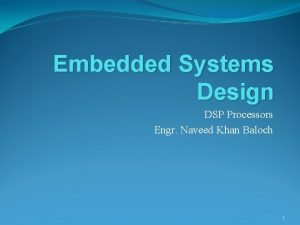 Embedded Systems Design DSP Processors Engr Naveed Khan
