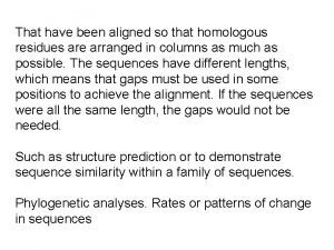 That have been aligned so that homologous residues
