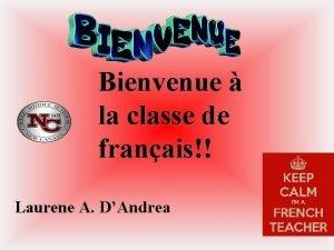 Bienvenue la classe de franais Laurene A DAndrea
