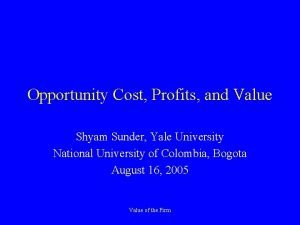 Opportunity Cost Profits and Value Shyam Sunder Yale