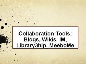 Collaboration Tools Blogs Wikis IM Library 3 hlp