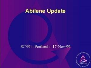 Abilene Update SC99 Portland 17 Nov99 Outline Goals