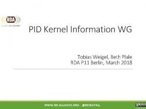 PID Kernel Information WG Tobias Weigel Beth Plale