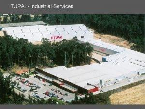 TUPAI Industrial Services 1 Industrial Services Presentation Established