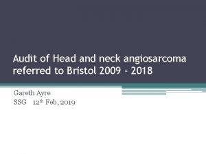 Audit of Head and neck angiosarcoma referred to