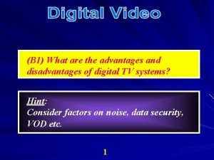 B 1 What are the advantages and disadvantages