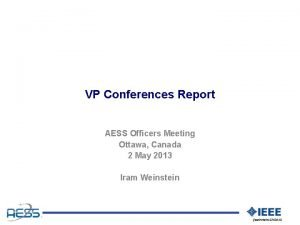 VP Conferences Report AESS Officers Meeting Ottawa Canada