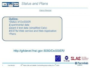 Status and Plans Hans Wenzel Outline Status of