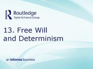 13 Free Will and Determinism USE THESE NEXT