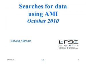 Searches for data using AMI October 2010 Solveig