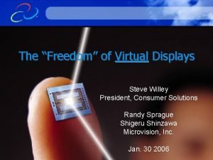 The Freedom of Virtual Displays Steve Willey President