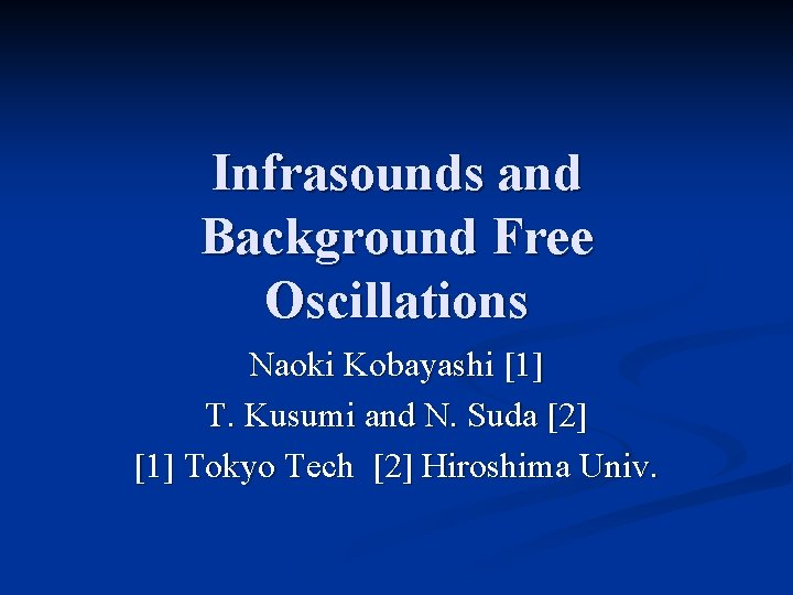 Infrasounds and Background Free Oscillations Naoki Kobayashi 1