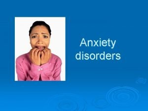 Anxiety disorders Anxiety is a normal protective psychological