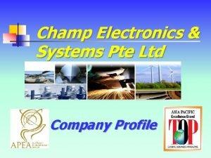 Champ Electronics Systems Pte Ltd Company Profile INCORPORATION