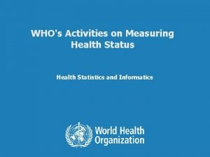 WHOs Activities on Measuring Health Status Health Statistics