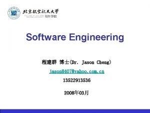 Software Engineering Dr Jason Cheng jason 8407yahoo com