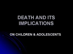 DEATH AND ITS IMPLICATIONS ON CHILDREN ADOLESCENTS Plan