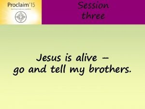 Session three Jesus is alive go and tell