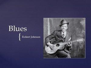 Blues Robert Johnson Robert Johnson Sweet home Chicago