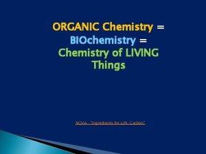 ORGANIC Chemistry BIOchemistry Chemistry of LIVING Things NOVA